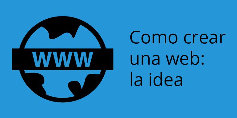 Como crear tu web la idea