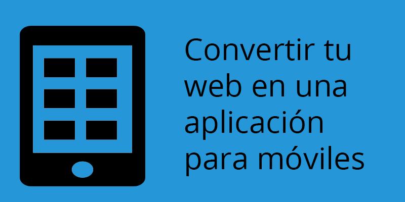 Convertir tu web en una aplicación para móviles