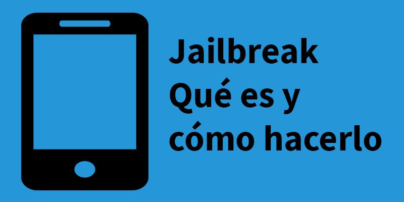 Qué es el jailbreak y cómo realizarlo