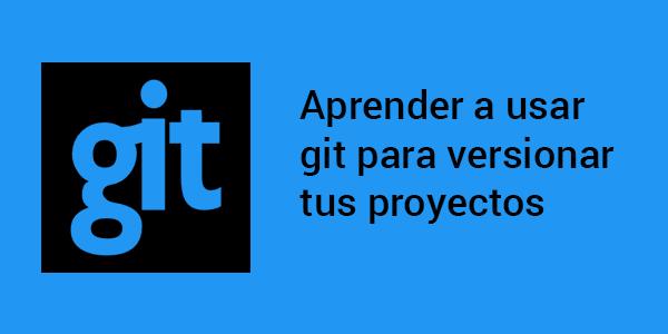 Aprender a usar git para tus proyectos