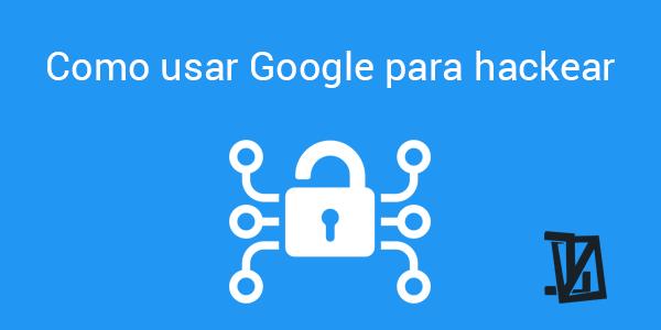 Como usar Google para hackear