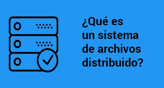 Que es un sistema de archivos distribuido