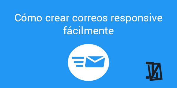 Cómo crear correos responsive fácilmente