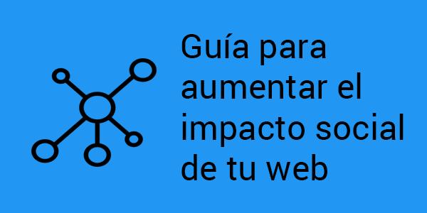Guia para aumentar el impacto social de tu web