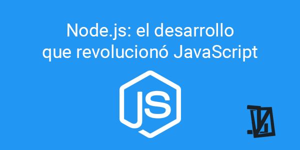 Node.js: el desarrollo que revolucionó JavaScript