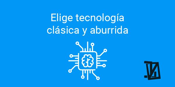 Elige tecnología clásica y aburrida para tus proyectos