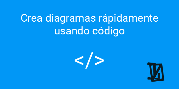 Crea diagramas rápidamente usando código