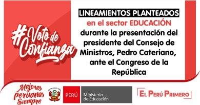 LINEAMIENTOS PLANTEADOS en el sector EDUCACIÓN durante la presentación del presidente del Consejo de Ministros, Pedro Cateriano,  ante el Congreso de la República