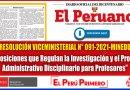 RESOLUCIÓN VICEMINISTERIAL N° 091-2021-MINEDU: Disposiciones que Regulan la Investigación y el Proceso Administrativo Disciplinario para Profesores [Conócelo aquí]