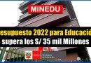 MINEDU: Presupuesto 2022 para Sector Educación supera los S/ 35 mil Millones [Conócelo aquí]