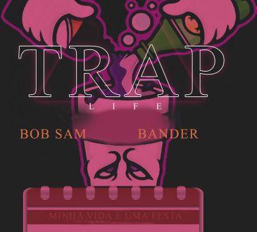 Bob Sam ft Bander - Trap Life (Minha Vida E Uma Festa)