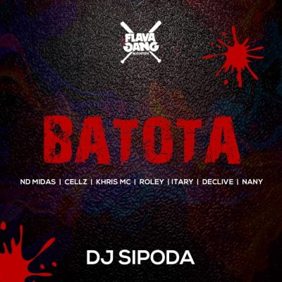 Dj Sipoda ft Nd Midas & Cellz, Khris Mc, Roley, Itary, Declive, Nany - Batota