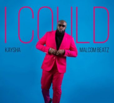 Kaysha ft Malcom Beatz - I Could