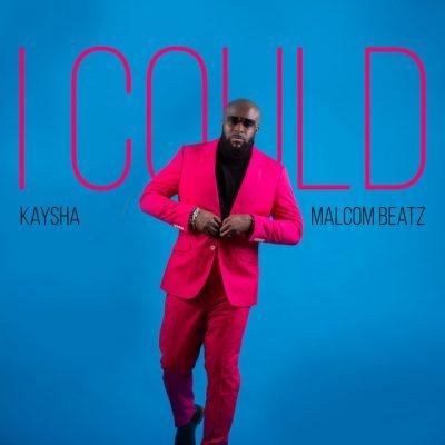 Kaysha ft Malcom Beatz - I Could