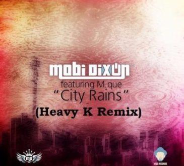 Mobi Dixon ft M Que - City Rains (Heavy K Remix)