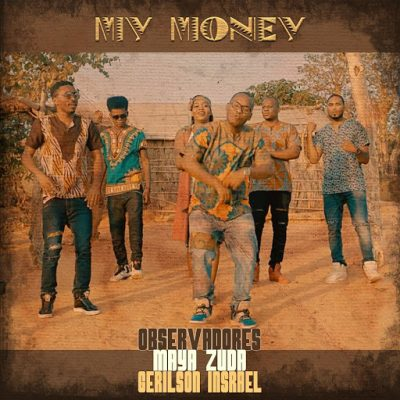 Observadores ft Gerilson Insrael & Maya Zuda - My Money