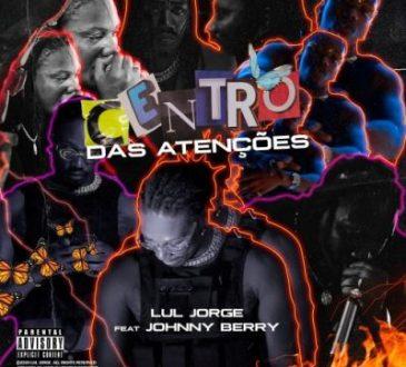 Lul Jorge ft Johnny Berry - Centro Das Atenções