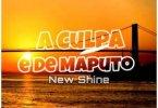 New Shine - A Culpa é De Maputo