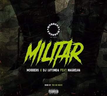 Mobbers, Dj Lutonda ft Nagrelha - Militar