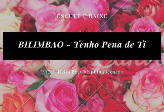 BILIMBAO - Tenho Pena de Ti