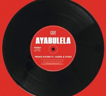 Prince Kaybee feat. Caiiro & Sykes - Ayabulela