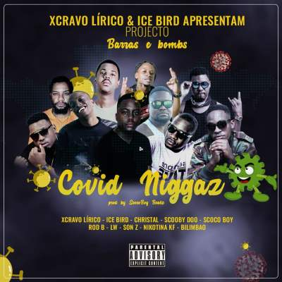 Xcravo Lirico & Ice Bird feat. Christal, Scooby Doo, Scoco Boy, Rold B, Son Z, LW Bliggah, Nikotina KF & Bilimbao - Covid Niggaz