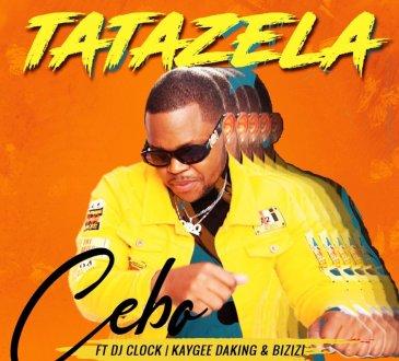 Cebo feat. DJ Clock, KayGee DaKing & Bizizi - Tatazela