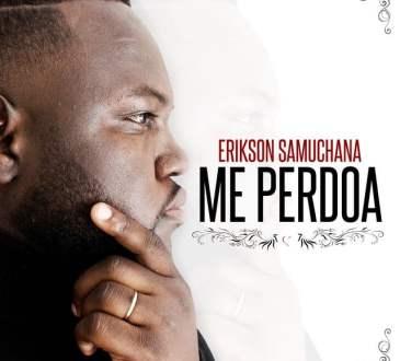 Erickson Samuchana - Me Perdoa