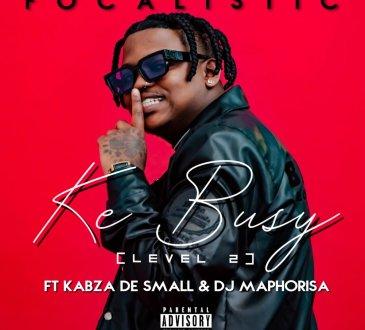 Focalistic feat. Kabza de Small & DJ Maphorisa - Ke Busy