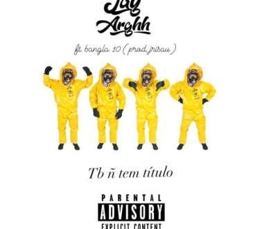 Jay Arghh feat. Bangla 10 - Também Não Tem Titulo