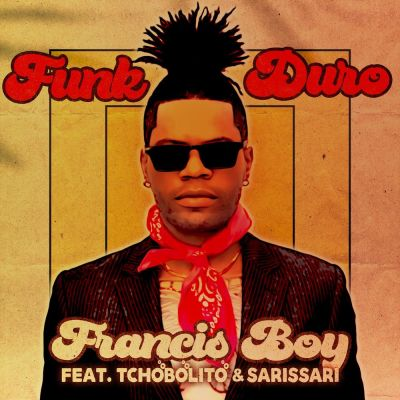 Francis Boy - Funk Duro (feat. Tchobolito & Sarissari)