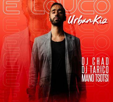 DJ Chad - E Louco [UrbanKiz] (feat. DJ Tárico, Mano Tsotsi)