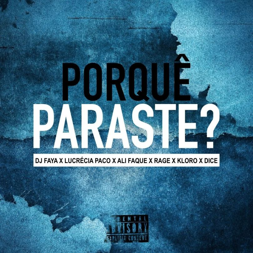 Dj Faya - Porquê Paraste! (feat. Lucrécia Paco, Ali Faque, Rage, Kloro & Dice)