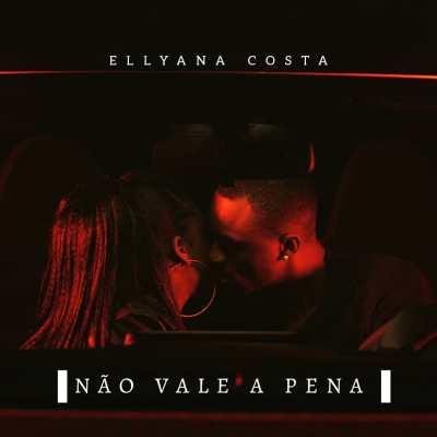 Ellyana Costa - Não Vale a Pena