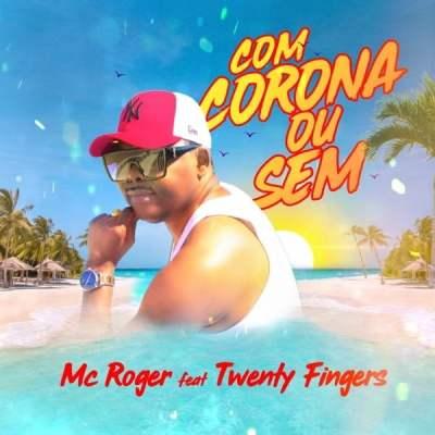 MC Roger - Com Corona Ou Sem (feat. Twenty Fingers)