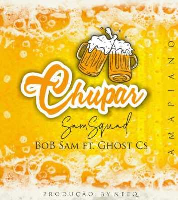 Bob Sam - Chupar (feat. Ghost Cs)