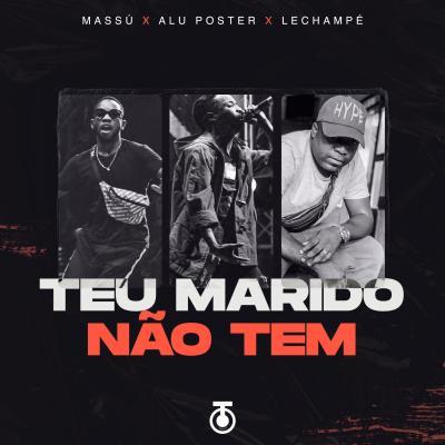 Massú, Alú Poster & Lechampé - Teu marido não tem (Prod. by Lipiki)