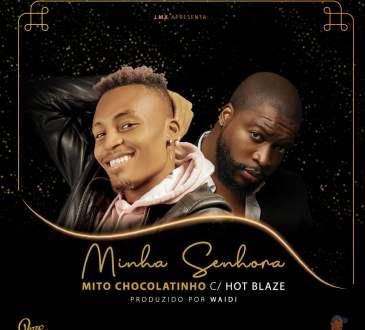Mito Chocolatinho - Minha Senhora (feat. Hot Blaze)