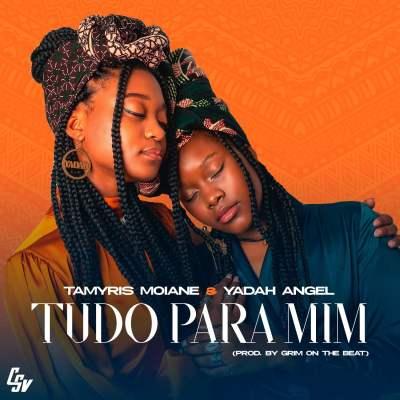 Tamyris Moiane & Yadah Angel - Tudo Para Mim (Prod. Grim On The Beat)