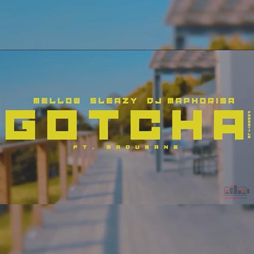 Mellow x Sleazy & DJ Maphorisa - Gotcha Freestyle (feat. Madumane)