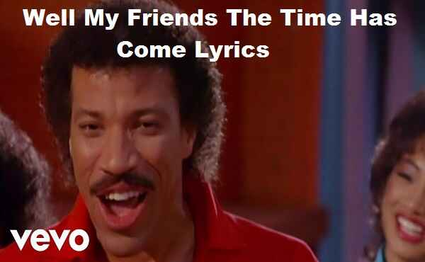 Photo of Well My Friends The Time Has Come Lyrics All Night Long