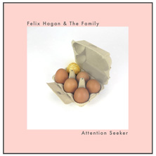 'Attention Seeker' by Felix Hagan & The Family (Album)