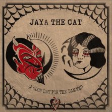 'A Good Day For The Damned' by Jaya The Cat (Album)
