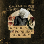 Rich Men Poor Men Good Men by Koria Kitten Riot (Album)