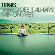 'Why Does It Always Rain On Me?' by Travis