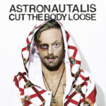 'Cut The Body Loose' by Astronautalis (Album)