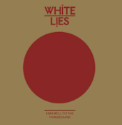 'Farewell To The Fairground' by White Lies