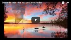 Somente Hoje – Na Voz  de Chico Xavier