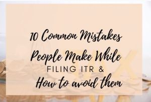 10 common mistakes people make while ITR and how to avoid them