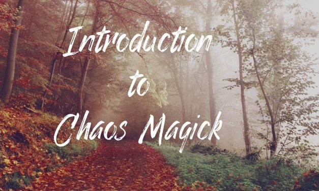 Introduction to Chaos Magick – Notes and Summary